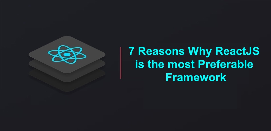 Why ReactJS is the most Preferable Framework