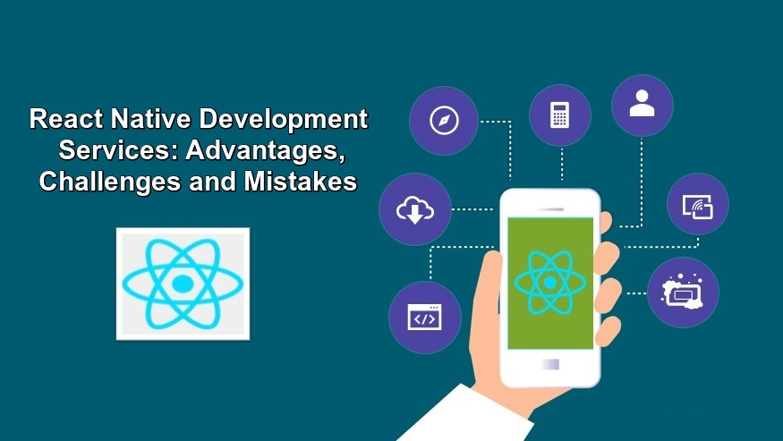 React Native Development Services Advantages, Challenges and Mistakes