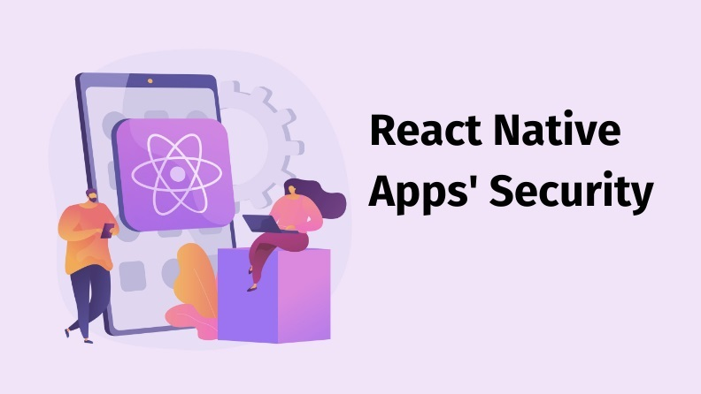 How to Deal with React Native Security Issues with Few Simple Steps